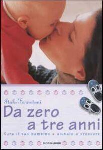 Foto Cover di Da zero a tre anni. Cura il tuo bambino e aiutalo a crescere, Libro di Italo Farnetani, edito da Mondadori