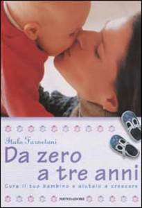 Libro Da zero a tre anni. Cura il tuo bambino e aiutalo a crescere Italo Farnetani