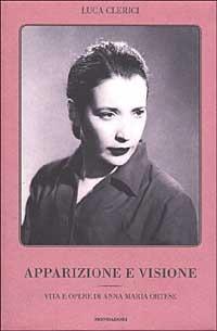 Apparizione e visione. Vita e opere di Anna Maria Ortese