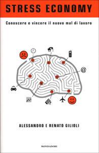 Libro Stress economy. Conoscere e vincere il nuovo mal di lavoro Alessandro Gilioli , Renato Gilioli
