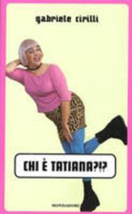 Libro Chi è Tatiana?!? Gabriele Cirilli