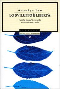 Foto Cover di Lo sviluppo è libertà. Perché non c'è crescita senza democrazia, Libro di Amartya K. Sen, edito da Mondadori