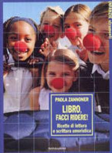 Libro Libro, facci ridere!. Ricette di lettura e scrittura umoristica Paola Zannoner
