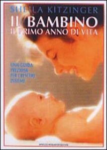 Foto Cover di Il bambino: il primo anno di vita, Libro di Sheila Kitzinger, edito da Mondadori