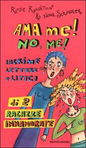 Libro Ama me! No, me! Lacrime lettere e litigi di 2 ragazze innamorate Rosie Rushton , Nina Schindler
