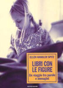 Foto Cover di Libri con le figure. Un viaggio tra parole e immagini, Libro di Ellen H. Spitz, edito da Mondadori