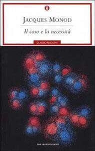 Libro Il caso e la necessità Jacques Monod