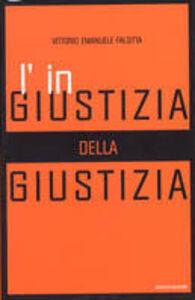 Foto Cover di L' ingiustizia della giustizia, Libro di Vittorio Emanuele Falsitta, edito da Mondadori
