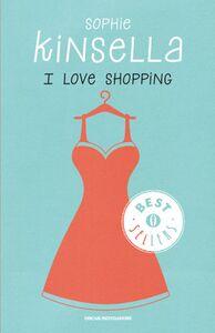 Foto Cover di I love shopping, Libro di Sophie Kinsella, edito da Mondadori