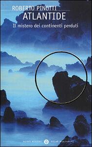 Foto Cover di Atlantide. Il mistero dei continenti perduti, Libro di Roberto Pinotti, edito da Mondadori