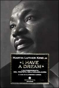«I have a dream». L'autobiografia del profeta dell'uguaglianza - King Martin Luther - wuz.it