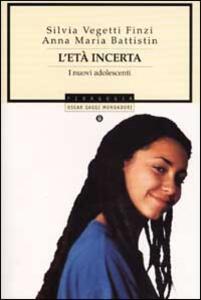 L' età incerta. I nuovi adolescenti - Silvia Vegetti Finzi,Anna Maria Battistin - copertina