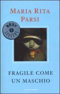 Foto Cover di Fragile come un maschio, Libro di Maria Rita Parsi, edito da Mondadori