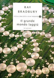Foto Cover di Il grande mondo laggiù, Libro di Ray Bradbury, edito da Mondadori