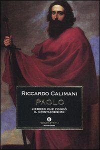 Libro Paolo. L'ebreo che fondò il cristianesimo Riccardo Calimani
