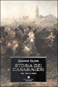 Libro Storia dei carabinieri. Dal 1814 a oggi Gianni Oliva