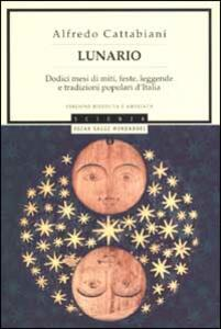 Lunario. Dodici mesi di miti, feste, leggende e tradizioni popolari d'Italia