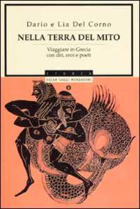 Libro Nella terra del mito. Viaggiare in Grecia con dèi, eroi e poeti Dario Del Corno , Lia Del Corno