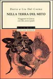 Nella terra del mito. Viaggiare in Grecia con dèi, eroi e poeti
