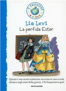 Foto Cover di La perfida Ester, Libro di Lia Levi, edito da Mondadori