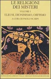 Le religioni dei misteri. Vol. 1: Eleusi, dionisismo, orfismo.