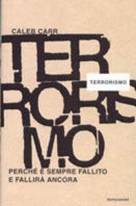 Foto Cover di Terrorismo. Perché è sempre fallito e fallirà ancora, Libro di Caleb Carr, edito da Mondadori