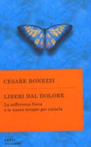 Libro Liberi dal dolore. La sofferenza fisica e le nuove terapie per curarla Cesare Bonezzi