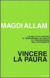 Vincere la paura. La mia vita contro il terrorismo islamico e l'incoscienza dell'Occidente