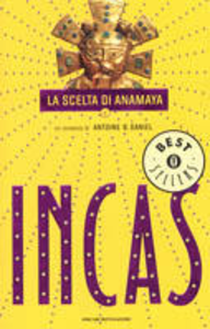 Libro Incas. La scelta di Anamaya Antoine B. Daniel