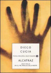 Libro Jack Folla. Alcatraz. Un DJ nel braccio della morte Diego Cugia