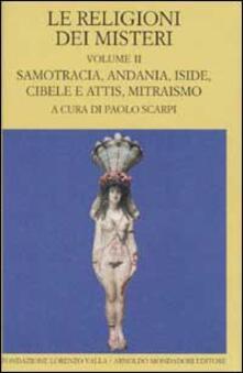 Le religioni dei misteri. Vol. 2: Samotracia, Andania, Iside, Cibele e Attis, Mitraismo. - copertina