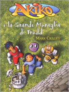 Libro Akiko e la grande muraglia di Trudd Mark Crilley