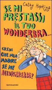 Libro Se mi prestassi il tuo wonderbra... credi che mia madre se ne accorgerebbe? Cathy Hopkins