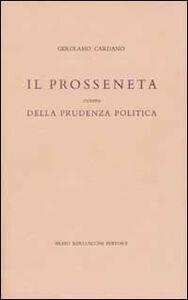 Libro Il prosseneta ovvero della prudenza politica. Testo italiano e latino Girolamo Cardano