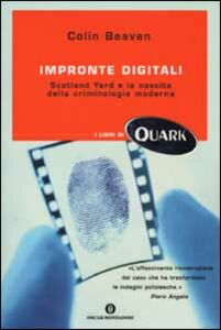 Libro Impronte digitali. Scotland Yard e la nascita della criminologia moderna Colin Beavan
