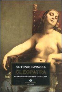 Libro Cleopatra. La regina che ingannò se stessa Antonio Spinosa