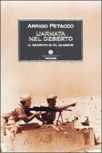 Foto Cover di L' armata nel deserto. Il segreto di El Alamein, Libro di Arrigo Petacco, edito da Mondadori