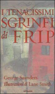 Libro I tenacissimi sgrinfi di Frip George Saunders , Lane Smith