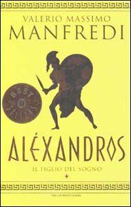 Foto Cover di Aléxandros. Vol. 1: Il figlio del sogno., Libro di Valerio M. Manfredi, edito da Mondadori