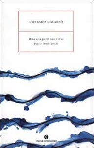 Libro Una vita per il suo verso. Poesie (1960-2002) Corrado Calabrò
