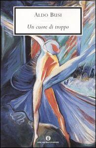 Libro Un cuore di troppo Aldo Busi