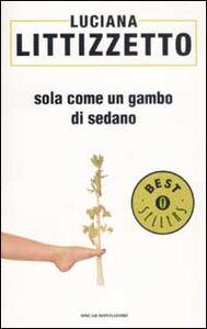 Foto Cover di Sola come un gambo di sedano, Libro di Luciana Littizzetto, edito da Mondadori