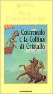 Foto Cover di Cenerentolo e la Collina di Cristallo, Libro di Gail Carson Levine, edito da Mondadori