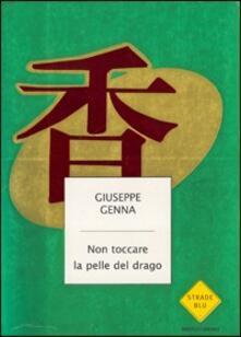 Non toccare la pelle del drago - Giuseppe Genna - copertina