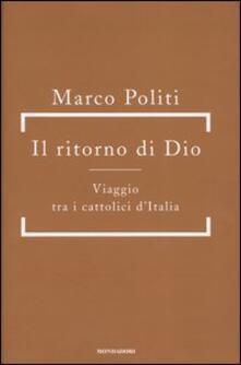 Il ritorno di Dio. Viaggio tra i cattolici d'Italia - Marco Politi - copertina