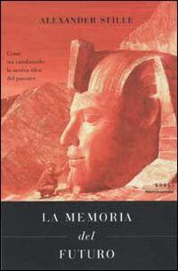 Libro La memoria del futuro. Come sta cambiando la nostra idea del passato Alexander Stille