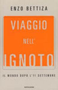Foto Cover di Viaggio nell'ignoto. Il mondo dopo l'11 settembre, Libro di Enzo Bettiza, edito da Mondadori