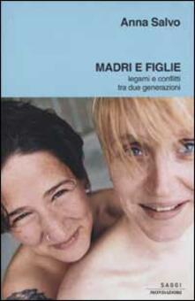 Madri e figlie. Legami e conflitti tra due generazioni.pdf