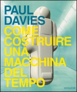 Libro Come costruire una macchina del tempo Paul Davies