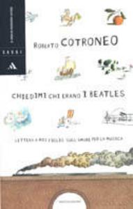 Libro Chiedimi chi erano i Beatles. Lettera a mio figlio sull'amore per la musica Roberto Cotroneo